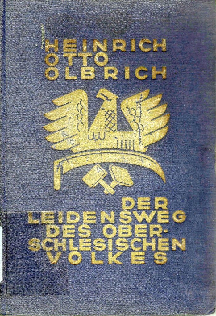 Olbrich, Heinrich O., Der Leidensweg des oberschlesischen Volkes. Zugleich seine Geschichte vom Jahre 1919 bis 1922, Breslau 1928. Hier nach: Exemplar der Bibliothek des HDO.